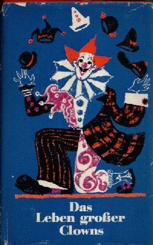 Das Leben großer Clowns von ihnen selbst erzählt. Aufzeichnungen und Erinnerungen von sechs Sparmachern der Manege Inhalt: Joseph Grimaldi Man nannte ihn Old Joe , Anatoli Durow Schwein muß man haben , Whimsical Walker Von der Schaubude in die Manege