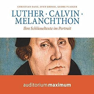Luther, Calvin, Melanchton                   Autor:                                                                                                                                 Christian Danz,                                                                                        Georg Plasger,                                                                                        Sven Grosse                               Sprecher:                                                                                                                                 Klaus Zippel                      Spieldauer: 1 Std. und 19 Min.     1 Bewertung     Gesamt 3,0