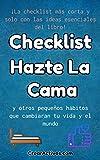 Checklist de Hazte la cama y otros pequeños hábitos que cambiarán tu vida y el mundo de William H. McRaven: La checklist más corta y solo con las ideas esenciales del libro