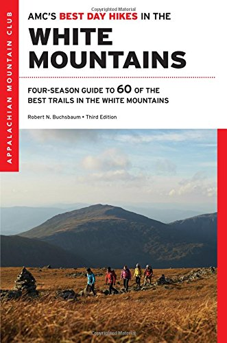 AMC's Best Day Hikes in the White Mountains: Four-season Guide to 60 of the Best Trails in the White Mountain National Forest