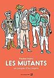 Les Mutants - Un peuple d'incompris