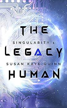 The Legacy Human (Singularity Series Book 1) by [Susan Kaye Quinn]