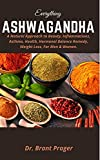 EVERYTHING ASHWAGANDHA: A Natural Approach to Beauty, Inflammations, Asthma, Health, Hormonal Balance Remedy, Weight Loss, For Men & Women. (English Edition)