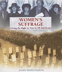 Image: Women's Suffrage: Giving the Right to Vote to All Americans (Progressive Movement 1900-1920 Set 2), by Jennifer Macbain-Stephens (Author). Publisher: Rosen Pub Group (September 30, 2006)