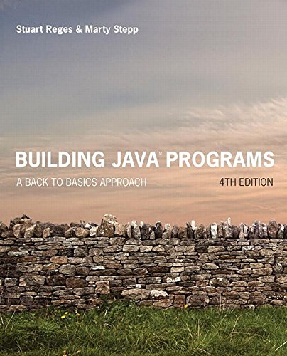 Compare Textbook Prices for Building Java Programs: A Back to Basics Approach 4 Edition ISBN 9780134322766 by Reges, Stuart,Stepp, Marty