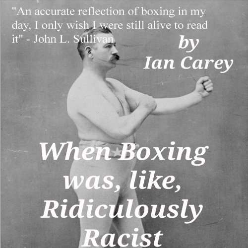 When Boxing Was, Like, Ridiculously Racist audiobook cover art