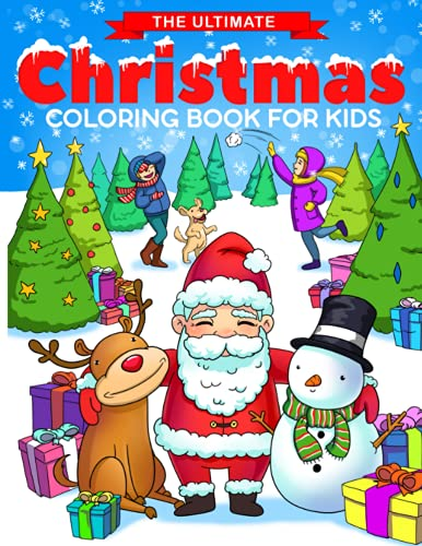 The Ultimate Christmas Coloring Book for Kids: Fun Children's Christmas Gift or Present for Toddlers & Kids - 50 Beautiful Pages to Color with Santa ... & More! (Christmas Coloring Books for Kids)