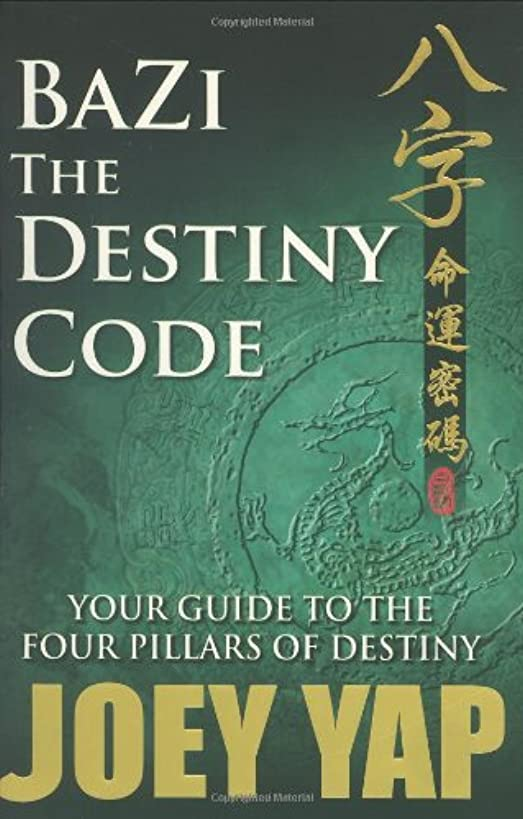 BaZi- The Destiny Code: Your Guide to the Four Pillars of Destiny