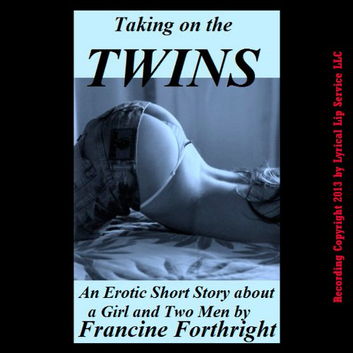 Taking on the Twins     An Erotic Double Penetration Short              By:                                                                                                                                 Francine Forthright                               Narrated by:                                                                                                                                 Nichelle Gregory                      Length: 20 mins     1 rating     Overall 4.0