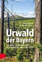 Urwald Der Bayern: Geschichte, Politik Und Natur Im Nationalpark Bayerischer Wald