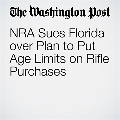 NRA Sues Florida over Plan to Put Age Limits on Rifle Purchases copertina
