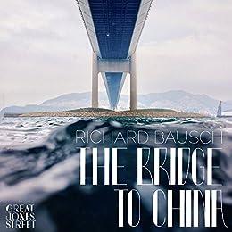 The Bridge To China (Great Jones Street Originals) by [Richard   Bausch]