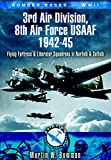 Bomber Bases of World War II, 3rd Air Division 8th Air Force USAF 1942-45: Flying Fortress and Liberator Squadrons in Norfolk and Suffolk (Aviation Heritage Trail)