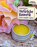 Natürliche Kosmetik: Einfach - biologisch - regional (maudrich Naturapotheke)