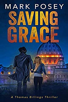 Saving Grace: A Thomas Billings Thriller (Thomas Billings Thrillers Book 1) by [Mark Posey]