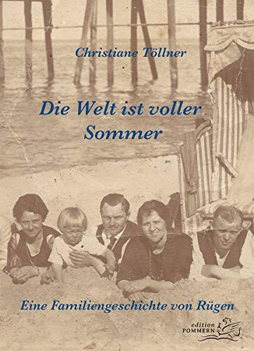 Buchseite und Rezensionen zu 'Die Welt ist voller Sommer: Eine Familiengeschichte von Rügen' von Töllner, Christiane