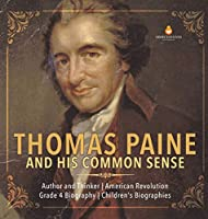 Thomas Paine and His Common Sense - Author and Thinker - American Revolution - Grade 4 Biography - Children's Biographies