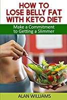 How to Lose Belly Fat with Keto Diet: Lose Pounds with Keto Recipes Easily
