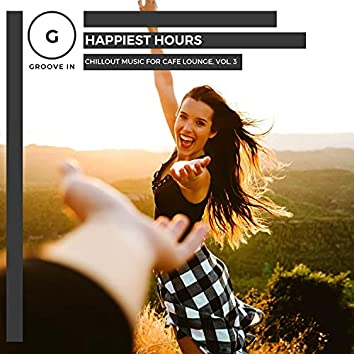 Happiest Hours - Chillout Music For Cafe Lounge, Vol. 3