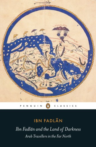 Ibn Fadlan and the Land of Darkness: Arab Travellers in the Far North (Penguin Translated Texts) [Idioma Inglés]