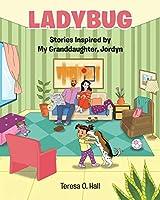 Ladybug: Stories Inspired by My Granddaughter, Jordyn