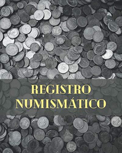 REGISTRO NUMISMÁTICO: CUADERNO DE REGISTRO Y SEGUIMIENTO | Lleva un registro de todos los detalles: Año, País, Ceca, Estado, Valor... | Regalo especial para coleccionistas de monedas.