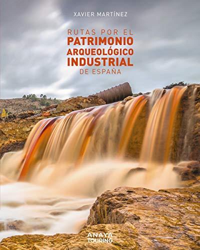 Rutas por el patrimonio arqueológico industrial de España (Guías Singulares) (Spanish Edition)