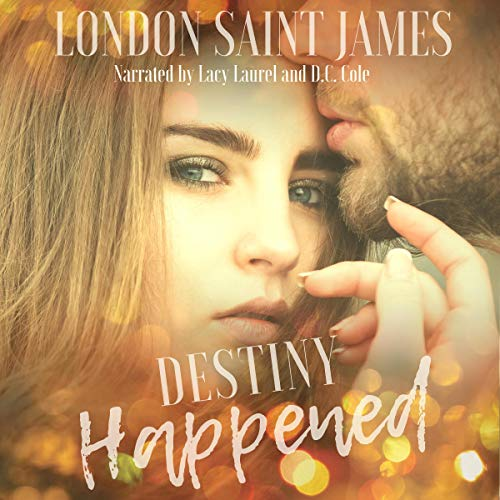 Destiny Happened                   By:                                                                                                                                 London Saint James                               Narrated by:                                                                                                                                 Lacy Laurel,                                                                                        D.C. Cole                      Length: 3 hrs and 24 mins     13 ratings     Overall 4.6