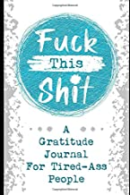 Fuck This Shit: A Gratitude Journal For Tired-Ass People