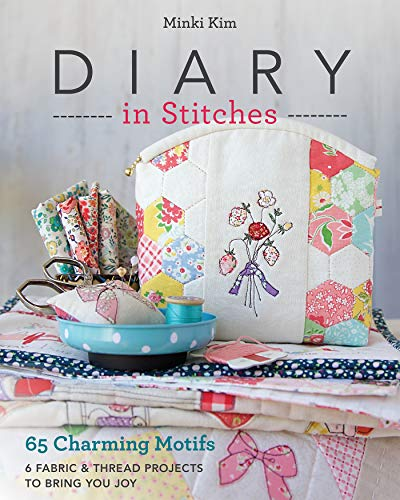 Diary in Stitches: 65 Charming Motifs - 6 Fabric & Thread Projects to Bring You Joy (English Edition)