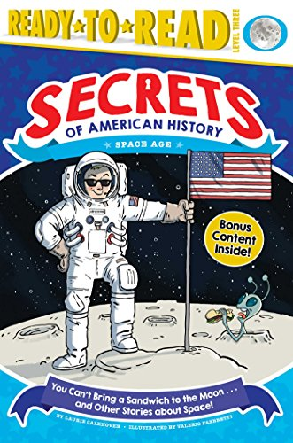You Can't Bring a Sandwich to the Moon . . . and Other Stories about Space!: Space Age (Secrets of American History)
