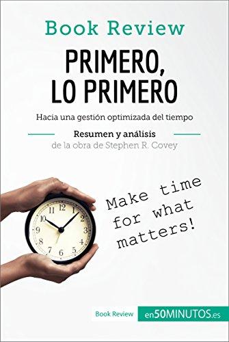 Primero, lo primero de Stephen R. Covey (Análisis de la obra): Hacia una gestión optimizada del tiempo (Book Review)