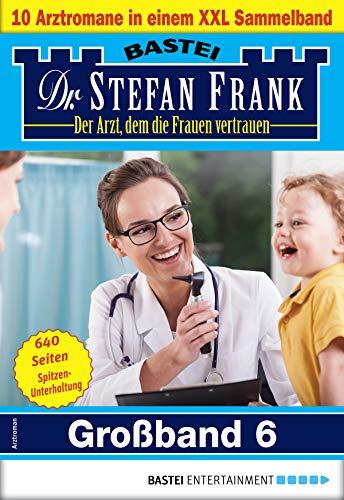 Dr. Stefan Frank Großband 6: 10 Arztromane in einem Sammelband