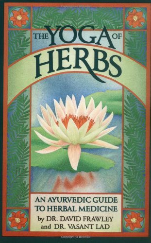 The Yoga of Herbs: An Ayurvedic Guide to Herbal Medicine by David Frawley Vasant Lad(1986-01-25)