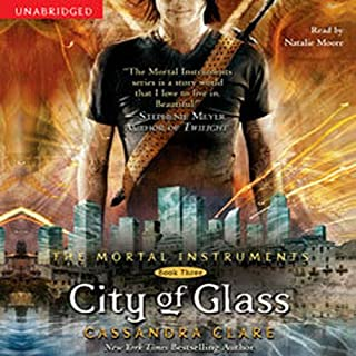 City of Glass     The Mortal Instruments, Book 3              Written by:                                                                                                                                 Cassandra Clare                               Narrated by:                                                                                                                                 Natalie Moore                      Length: 15 hrs and 22 mins     38 ratings     Overall 4.8