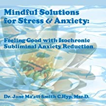 Mindful Solutions for Stress & Anxiety: Feeling Good with Isochronic Subliminal Anxiety Reduction