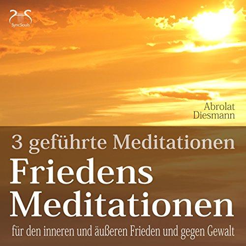 Friedensmeditationen: 3 Meditationen für den inneren und äußeren Frieden und gegen Gewalt Titelbild