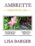 Ambrette Essential Oil: Monograph (Aromatherapy & Essential Oils Book 3)