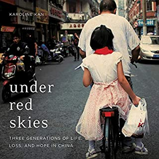 Under Red Skies     Three Generations of Life, Loss, and Hope in China              By:                                                                                                                                 Karoline Kan                               Narrated by:                                                                                                                                 Allison Hiroto                      Length: 8 hrs and 42 mins     15 ratings     Overall 4.4