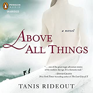 Above All Things                   By:                                                                                                                                 Tanis Rideout                               Narrated by:                                                                                                                                 Emily Gray                      Length: 11 hrs and 23 mins     31 ratings     Overall 3.5