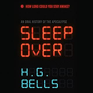 Sleep Over     An Oral History of the Apocalypse              By:                                                                                                                                 H. G. Bells                               Narrated by:                                                                                                                                 Justine Eyre,                                                                                        Saskia Maarleveld,                                                                                        Tim Campbell,                   and others                 Length: 9 hrs and 29 mins     1 rating     Overall 3.0