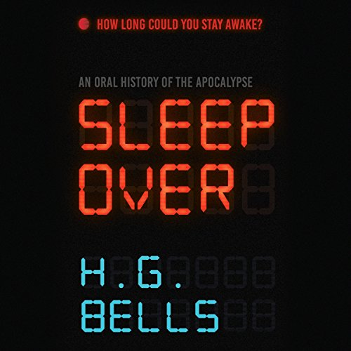Sleep Over     An Oral History of the Apocalypse              Written by:                                                                                                                                 H. G. Bells                               Narrated by:                                                                                                                                 Justine Eyre,                                                                                        Saskia Maarleveld,                                                                                        Tim Campbell,                   and others                 Length: 9 hrs and 29 mins     39 ratings     Overall 4.1