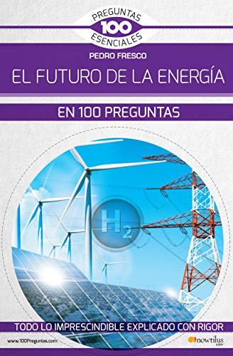 El futuro de la energía en 100 preguntas (100 Preguntas