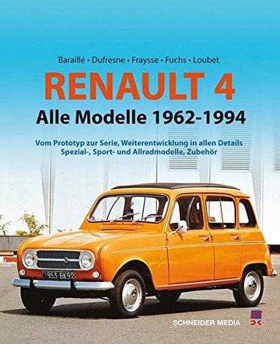Renault 4: Alle Modelle 1961 – 1994: Vom Prototyp zur Serie, Weiterentwicklung in allen Details, Spezial-, Sport- und Allradmodelle, Zubehör
