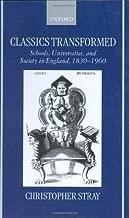 Classics Transformed: Schools, Universities, and Society in England, 1830-1960: Schools, Universities and Society in England, 1830-1960