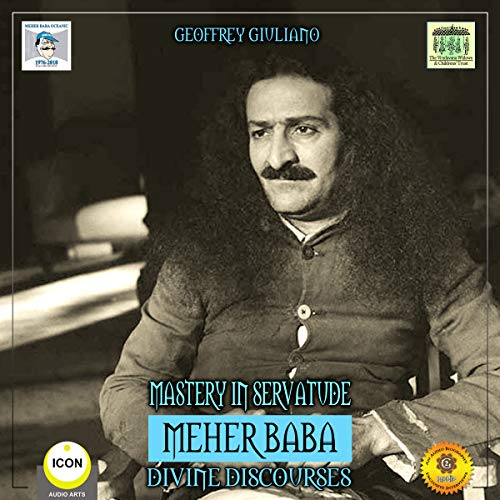 Mastery in Servatude Meher Baba - Divine Discourses audiobook cover art