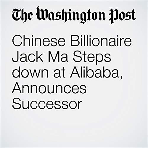 Chinese Billionaire Jack Ma Steps down at Alibaba, Announces Successor copertina