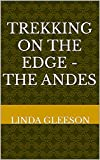 Trekking on the Edge - The Andes (English Edition)