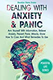 Dealing With Anxiety And Panic: Arm Yourself With Information, Relieve Anxiety, Prevent Panic Attacks, Know How To Care And What Remedies To Use