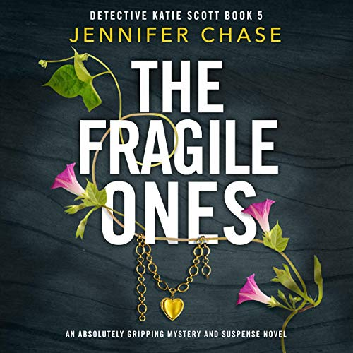 The Fragile Ones: An Absolutely Gripping Mystery and Suspense Novel (Detective Katie Scott, Book 5)